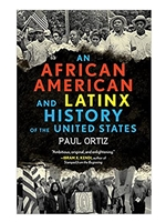 AN AFRICAN AMERICAN & LATINX HISTORY OF THE UNITED STATES