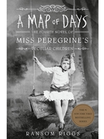 A MAP OF DAYS (#4 MISS PEREGRINE'S CHILDREN)